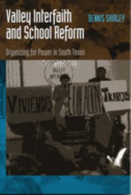 Valley Interfaith and School Reform: Organizing for Power in South Texas 9780292777651