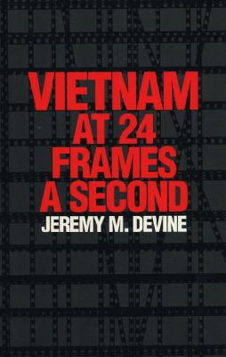 Vietnam at 24 Frames a Second: A Critical and Thematic Analysis of Over 400 Films about the Vietnam War 9780292716018