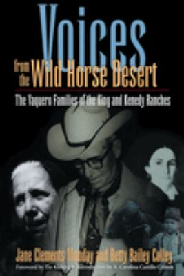Voices from the Wild Horse Desert: The Vaquero Families of the King and Kenedy Ranches 9780292752054