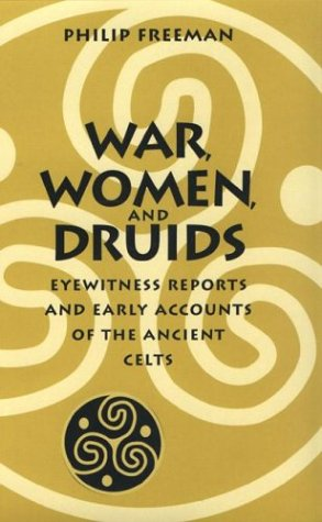 War, Women, and Druids: Eyewitness Reports and Early Accounts of the Ancient Celts 9780292725454
