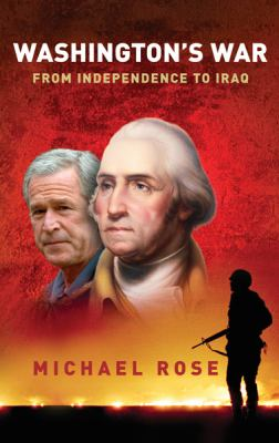 Washington's War: From Independence to Iraq 9780297846987