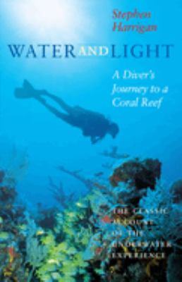 Water and Light: A Diver's Journey to a Coral Reef 9780292731202