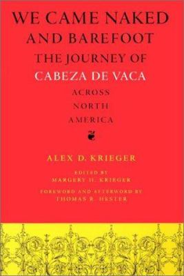 We Came Naked and Barefoot: The Journey of Cabeza de Vaca Across North America 9780292743502