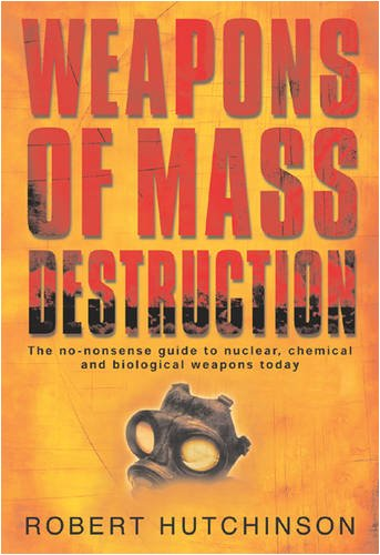 Weapons of Mass Destruction: The No-Nonsense Guide to Nuclear, Chemical and Biological Weapons Today 9780297830917