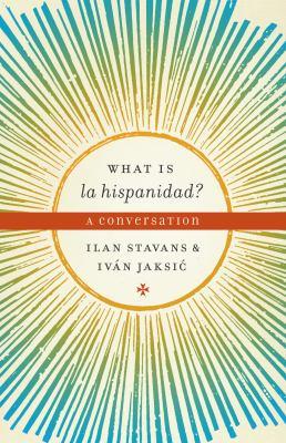 What Is La Hispanidad?: A Conversation 9780292719385