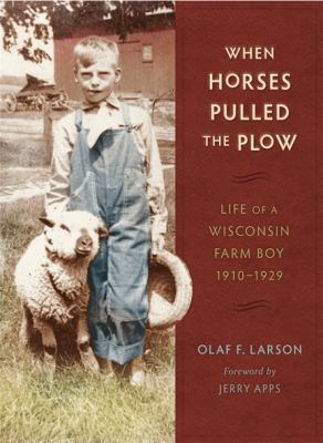 When Horses Pulled the Plow: Life of a Wisconsin Farm Boy, 1910-1929 9780299282042