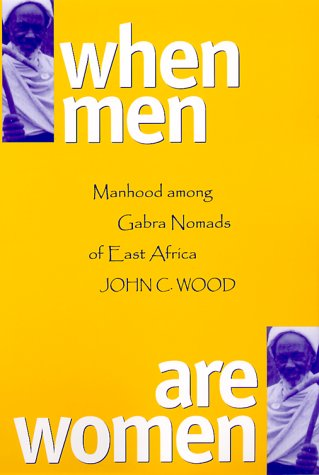When Men Are Women: Manhood Among the Gabra Nomads of East Africa 9780299165949