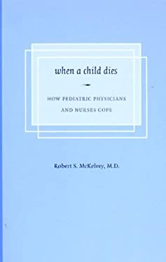 When a Child Dies: How Pediatric Physicians and Nurses Cope 9780295986531