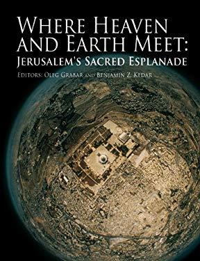 Where Heaven and Earth Meet: Jerusalem's Sacred Esplanade 9780292722729