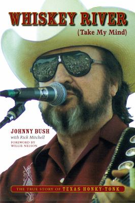Whiskey River (Take My Mind): The True Story of Texas Honky-Tonk 9780292714908