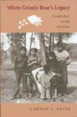 White Grizzly Bear's Legacy: Learning to Be Indian 9780295982021