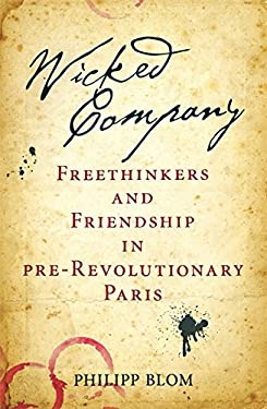 Wicked Company: Radical Freethinkers and Friendship in Pre-Revolutionary Paris 9780297858188