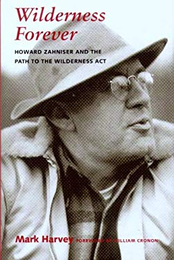 Wilderness Forever: Howard Zahniser and the Path to the Wilderness Act 9780295985329