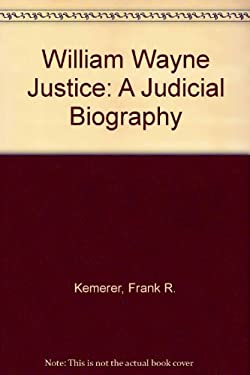 William Wayne Justice: A Judicial Biography 9780292790667