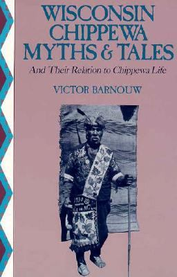 Wisconsin Chippewa Myths & Tales: And Their Relation to Chippewa Life 9780299073145