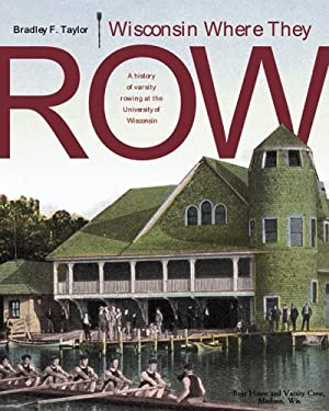 Wisconsin Where They Row: A History of Varsity Rowing 9780299205300