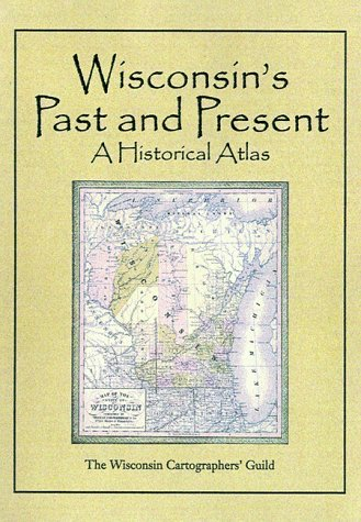 Wisconsin's Past & Present: A Historical Atlas 9780299159405
