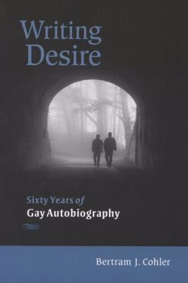 Writing Desire: Sixty Years of Gay Autobiography 9780299222048
