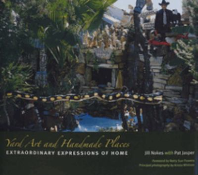 Yard Art and Handmade Places: Extraordinary Expressions of Home 9780292716797