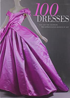 100 Dresses: The Costume Institute / The Metropolitan Museum of Art 9780300166552