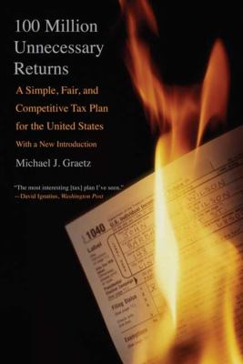 100 Million Unnecessary Returns: A Simple, Fair, and Competitive Tax Plan for the United States; With a New Introduction 9780300164572