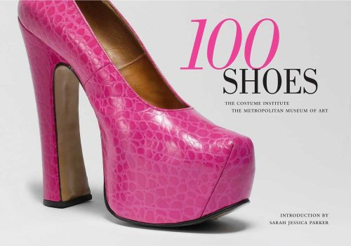 100 Shoes: The Costume Institute / The Metropolitan Museum of Art 9780300172409
