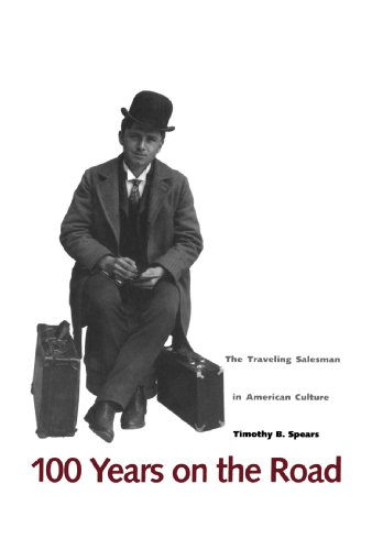 100 Years on the Road: The Traveling Salesman in American Culture 9780300070668