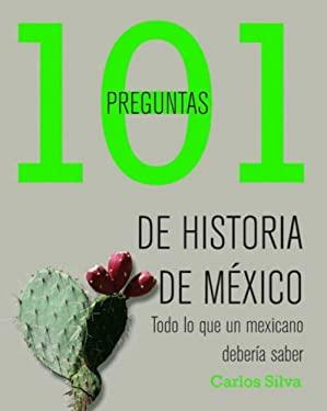 101 Preguntas de Historia de Mexico: Todo Lo Que un Mexicano Deberia Saber 9780307392749