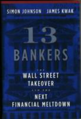13 Bankers: The Wall Street Takeover and the Next Financial Meltdown 9780307379054
