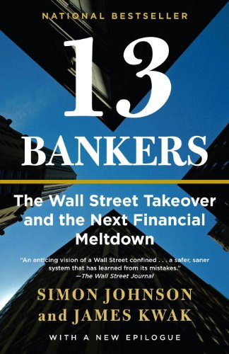 13 Bankers: The Wall Street Takeover and the Next Financial Meltdown 9780307476609