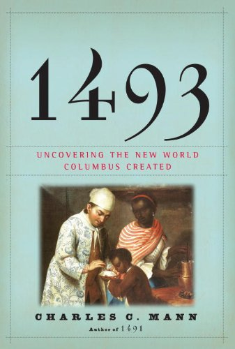 1493: Uncovering the New World Columbus Created 9780307265722