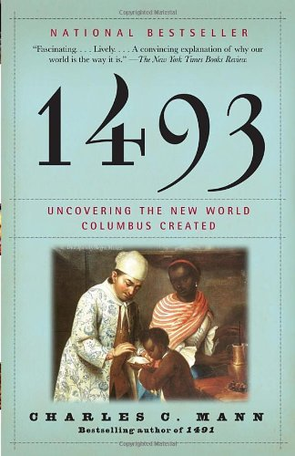 1493: Uncovering the New World Columbus Created 9780307278241