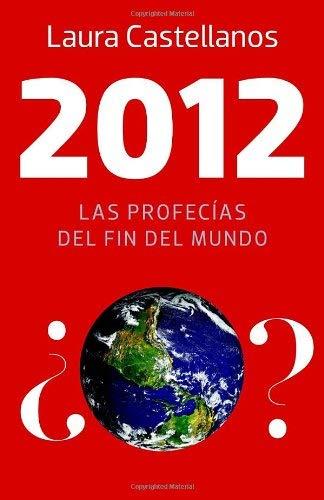 2012: Las Profecias del Fin del Mundo 9780307745187