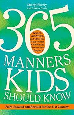 365 Manners Kids Should Know: Games, Activities, and Other Fun Ways to Help Children and Teens Learn Etiquette 9780307888259