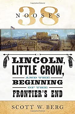 38 Nooses: Lincoln, Little Crow, and the Beginning of the Frontier's End 9780307377241