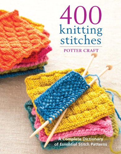 400 Knitting Stitches: A Complete Dictionary of Essential Stitch Patterns 9780307462732
