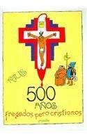 500 Anos Fregados Pero Cristianos