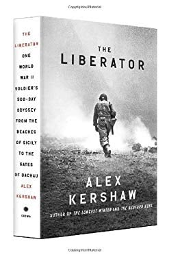 The Liberator: One World War II Soldier's 500-Day Odyssey from the Beaches of Sicily to the Gates of Dachau 9780307887993