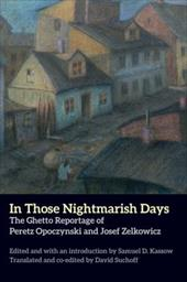 In Those Nightmarish Days: The Ghetto Reportage of Peretz Opoczynski and Josef Zelkowicz (New Yiddish Library Series) 23738338