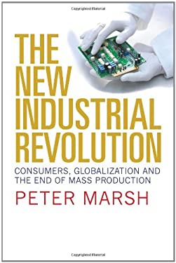 The New Industrial Revolution: Consumers, Globalization and the End of Mass Production 9780300117776