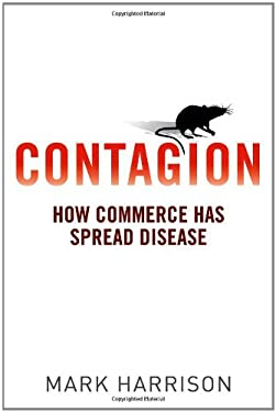 Contagion: How Commerce Has Spread Disease 9780300123579