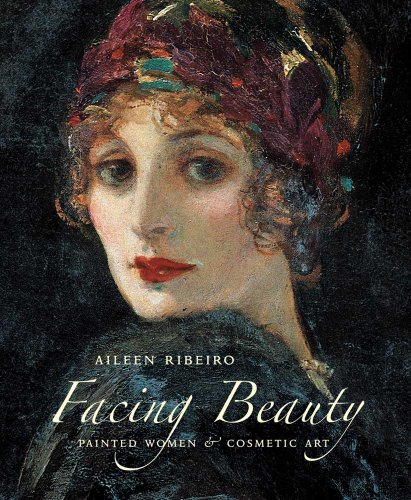 Facing Beauty: Painted Women and Cosmetic Art 9780300124866