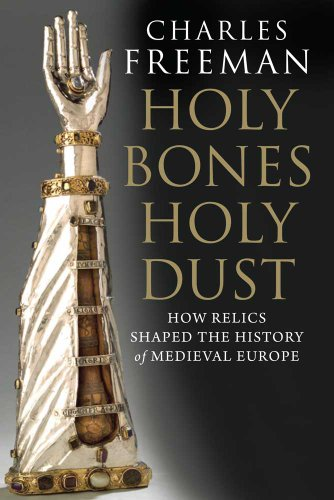 Holy Bones, Holy Dust: How Relics Shaped the History of Medieval Europe 9780300125719