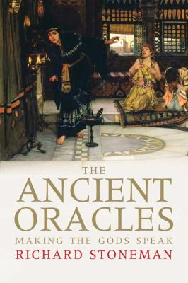 The Ancient Oracles: Making the Gods Speak 9780300140422