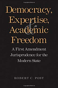Democracy, Expertise, and Academic Freedom: A First Amendment Jurisprudence for the Modern State 9780300148633