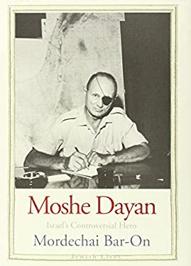 Moshe Dayan: Israel's Controversial Hero 9780300149418