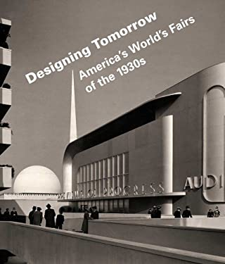 Designing Tomorrow: America's World's Fairs of the 1930s 9780300149579