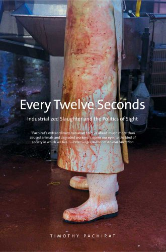 Every Twelve Seconds: Industrialized Slaughter and the Politics of Sight 9780300152678