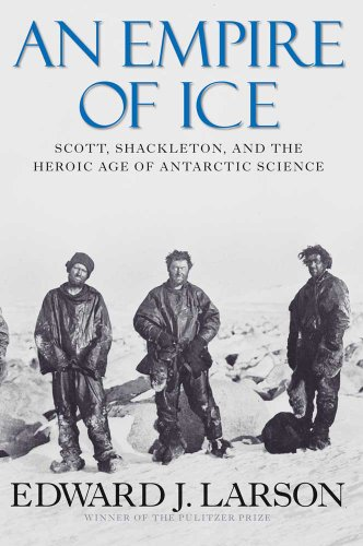 An Empire of Ice: Scott, Shackleton, and the Heroic Age of Antarctic Science 9780300154085