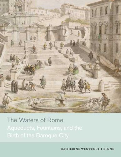 The Waters of Rome: Aqueducts, Fountains, and the Birth of the Baroque City 9780300155303